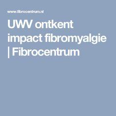 UWV ontkent impact fibromyalgie   Fibrocentrum