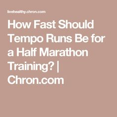 How Fast Should Tempo Runs Be for a Half Marathon Training? | Chron.com