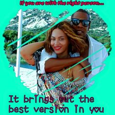 Beyoncé Husband Quote: If you are with the right person..It brings out the best version in you.