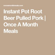 Instant Pot Root Beer Pulled Pork | Once A Month Meals