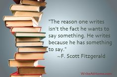 Scott Fitzgerald on why one writes. As a writer this is absolutely true. Writing comes to you, you can't force it. That's what makes it amazing. Writing Quotes, Writing Tips, Writing Prompts, Book Quotes, Writing Corner, Teaching Writing, Creative Writing, Book Challenge, Reading Challenge