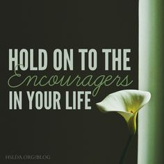 Hold on to the Encouragers in Your Life | HSLDA Blog