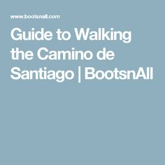 Guide to Walking the Camino de Santiago | BootsnAll
