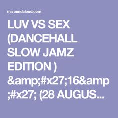 LUV VS SEX (DANCEHALL SLOW JAMZ EDITION )  '16'   (28 AUGUST 16) BY DJ KAPPONE by DJ KAPPONE on SoundCloud - Hear the world's sounds