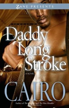 Daddy Long Stroke (Zane Presents) by Cairo, http://www.amazon.com/dp/1593092784/ref=cm_sw_r_pi_dp_1n3Rrb1A83VTP