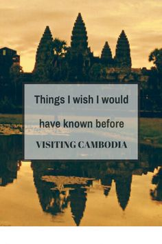 things i wish i would have known before going to cambodia