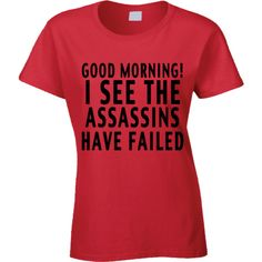 Good Morning I See The Assassins Have Failed Funny Graphic Tee Shirt (27 CAD) ❤ liked on Polyvore featuring tops, t-shirts, shirts, graphic shirts, graphic design tees, graphic tops, graphic tees and red shirt