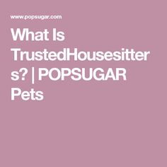 What Is TrustedHousesitters? | POPSUGAR Pets