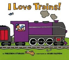 """""""I Love Trains!"""" by Philemon Sturges: A boy expresses his love of trains, describing many kinds of train cars and their special jobs."""