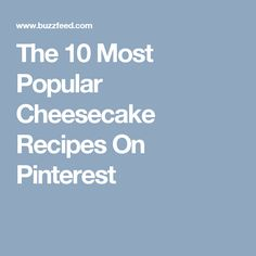 The 10 Most Popular Cheesecake Recipes On Pinterest