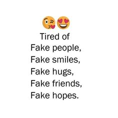 Tried of fake people, fake smiles, fake hugs, fake friends, fake hopes. Im Fine Quotes, Fake Love Quotes, Fake People Quotes, Hug Quotes, Fake Smile Quotes, Attitude Quotes, Amazing Quotes, Qoutes, Fake Friends Quotes Betrayal