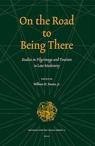 On the road to being there: studies in pilgrimage and tourism in late modernity / edited by William H. Swatos, Jr