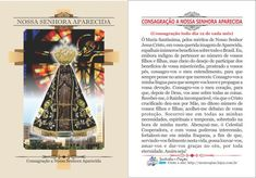 CONSAGRAÇÃO A NOSSA SENHORA APARECIDA (Consagração todo dia 12 de cada mês) Ó Maria Santíssima, pelos méritos de Nosso Senhor Jesus Cristo, em vossa querida imagem de Aparecida, espalhais inúmeros benefícios sobre todo o Brasil. Eu, embo...