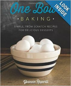 One Bowl Baking: Simple, From Scratch Recipes for Delicious Desserts: Yvonne Ruperti: 9780762448951: Amazon.com: Books