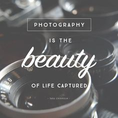 12 Quotes to Inspire your Photography Journey // Photography is the beauty of life captured. – Tara Chisholm