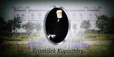 František Kapisztóry bol známí verejný činiteľ, podnikateľ a obchodník. František Kapisztóry bol Kráľovským radcom, založil zbierku do ktorej osobne prispel