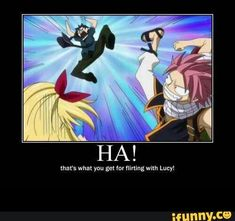 Ha! That's what you get for flirting with Lucy!, funny, text, Natsu, Gray; Fairy Tail