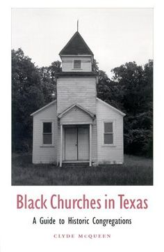 Black Churches in Texas: A Guide to Historic Congregations (Centennial Series of the Association of Former Students, Texas A University) by Clyde McQueen, http://www.amazon.com/dp/0890969418/ref=cm_sw_r_pi_dp_9t76pb03FBM6Y