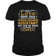 There Aren't Many Thing I Love More Than Being An Awesome Clinical Research Assistant T Shirt