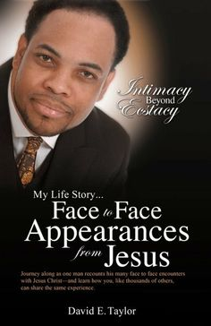 About The Author  David E. Taylor serves in all of the five-fold ministry offices as an apostle.  He most prizes his face to face appearance relationship and friendship with Jesus.  These encounters have been documented and reported by many pastors and leaders and in testimonials of God's people for more than 18 years