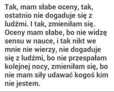 To ja... jeszcze niedługo... Sad Quotes, Life Quotes, Good Advice, Peace And Love, Quotations, Texts, Poems, Lyrics, Mood