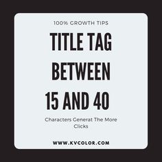 Title Tag Between 15 and 40 Characters Generate More Clicks.