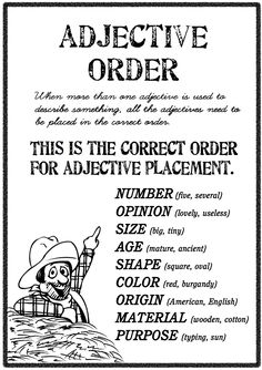 The correct order adjective order is number, opinion, size, age, shape, color, origin, material and purpose.  Ask your students to write adjectives on small pieces of ....