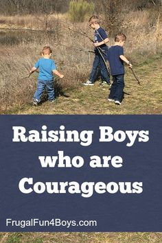 """Does My Son Need to Toughen Up a Little?  Raising Boys who are Courageous - Thoughts on when dad and son have differing interests, boys who seem to cry too much, etc.  Our culture twists this concept - """"Just get over it!"""" and things like that.  So where is the truth? (From a Christian perspective)"""