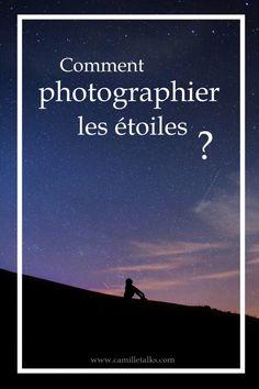 Comment photographier les étoiles ? - Camille Talks