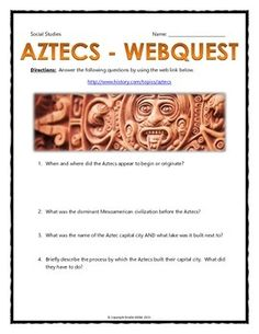Aztecs - Webquest with Key (History.com) - This 10 page document contains a webquest and teachers key related to the history of the Aztecs and the Aztec empire. It contains 25 questions from the history.com website.