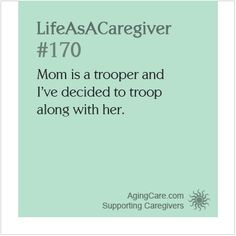 """Share this image if you're taking care of a """"trooper""""...    Find information and support to keep the two of you """"trooping"""" along: http://www.agingcare.com/Caregiver-Support #LifeAsACaregiver"""