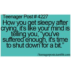 "Teenager Post How you get sleepy after crying, it's like your no d is telling you ""you've suffered enough, it's time to shut down for a bit. Teenager Quotes, Teen Quotes, Family Quotes, Now Quotes, Life Quotes, Funny Relatable Memes, Funny Quotes, Relatable Posts, Relatable Teenager Posts Crushes"