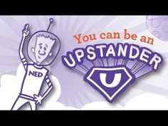 """""""Be an Upstander"""" - video by The NED Show - YouTube. Great video about standing up for others."""