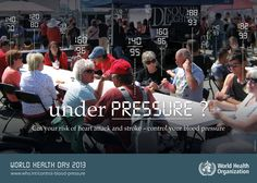 North America : Cut your risk of heart attack and stroke - Control your blood blood pressure - UNDER PRESSURE ?  WORLD HEALTH DAY 2013   http://www.WHO.int/control-blood-pressure