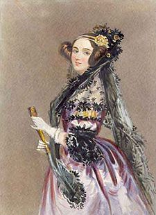 """Ada Lovelace, the world's first computer programmer and the only child of Lord Byron.  Her mother pushed her towards mathematics terrified that she would end up a poet like her father.  In her 30's Ada wrote her mother and asked, """"If you can't give me poetry, can't you give me poetical science?"""""""