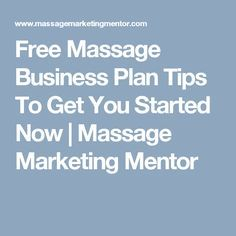 Free Massage Business Plan Tips To Get You Started Now | Massage Marketing Mentor