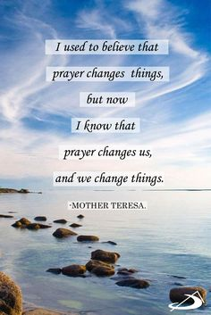 """I used to Believe that Prayer changes things, but now I know that prayer changes us, and we change everything."" -Mother Teresa. #StPauls #Catholic #Quote"
