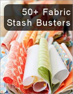 Stash Buster Projects - Pincushions, Finger Hot Pads, Camera Strap, Bobby Pins, Water Bottle Tote, Envelop Bag, Reusable Snack Bags, Drink Cozy, Make-up Bag, Ruffled Bib,  Glasses Case, Checkbook Cover, Coasters, iPod Case, Keychains, Coin Purse, Bracelets, Bookmarks, Keyboard Wrist Rest, Eyemasks, Diaper Strap, Baby Shoes, Pencil Cases, Sewing Machine Cover, Rag Wreath and