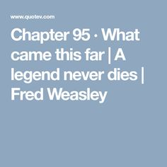 Chapter 95 · What came this far   A legend never dies   Fred Weasley