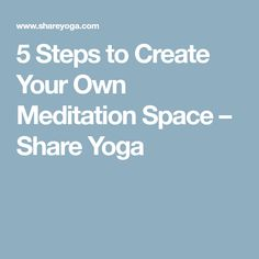 5 Steps to Create Your Own Meditation Space – Share Yoga