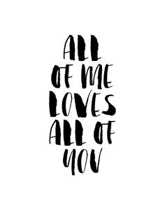 All of Me Loves All of You Black and White Watercolor Typography Print Art Print