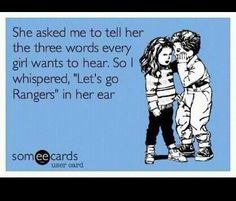 Love this!! I think this is what my hubby said to me..... considering our honeymoon was a Ranger game!!  Best game I've ever been to.... and we were put on the jumbo-tron!!