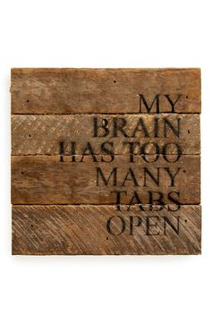 "Loving this whimsical wooden wall art that says, ""My brain has too many tabs…"