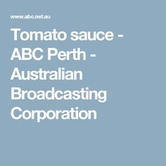 Tomato sauce - ABC Perth - Australian Broadcasting Corporation