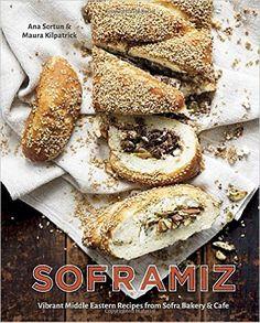Soframiz: Vibrant Middle Eastern Recipes from Sofra Bakery and Cafe: Ana Sortun, Maura Kilpatrick: 9781607749189: Amazon.com: Books