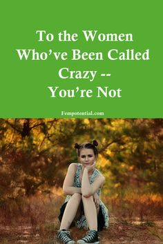 For the women who've been called crazy, one woman wants you to know, you are…