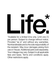Life.* Available for a limited time only. (White) Art Print