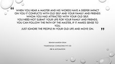 When you hear a master and his words have a deeper impact on you it conflicts with old self and your family and friends whom you had attracted with your old self. You need not submit your life for your family and friends. You can follow the path of the master if it makes sense to you. Just ignore the people in your old life and move on.