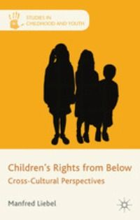Children's Rights from Below Cross-Cultural Perspectives (EBOOK) http://www.palgraveconnect.com/pc/doifinder/10.1057/9780230361843 This book presents an integral, cross-cultural reflection on the social reality of children's rights and citizenship and contributes to establishing for the first time a social theory of children's rights. Based on internationally discussed theories and worldwide social research on the conceptualization and implementation of children's rights.