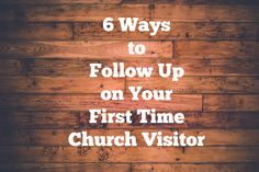 6 different ways to follow up on first time church visitors